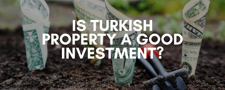 Is Turkish Property a Good Investment?